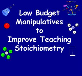 Low Budget Manipulatives to Improve Teaching Stoichiometry