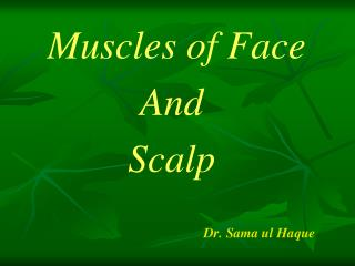 Muscles of Face And  Scalp  Dr. Sama ul Haque