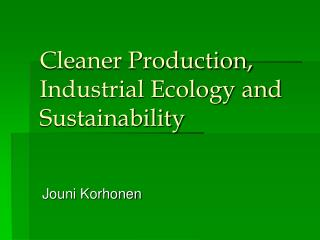 Cleaner Production, Industrial Ecology and Sustainability