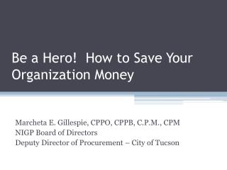 Be a Hero!  How to Save Your Organization Money