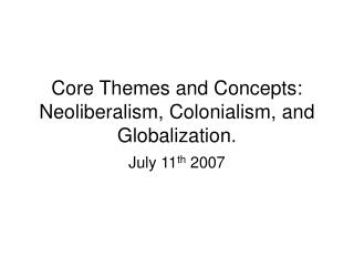 Core Themes and Concepts: Neoliberalism, Colonialism, and Globalization.