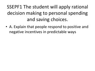 SSEPF1 The student will apply rational decision making to personal spending and saving choices.