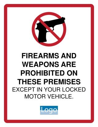 FIREARMS AND WEAPONS ARE PROHIBITED ON THESE PREMISES  EXCEPT IN YOUR LOCKED MOTOR VEHICLE.