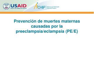Prevención de muertes maternas causadas por la preeclampsia/eclampsia (PE/E)