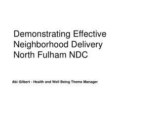 Demonstrating Effective Neighborhood Delivery North Fulham NDC