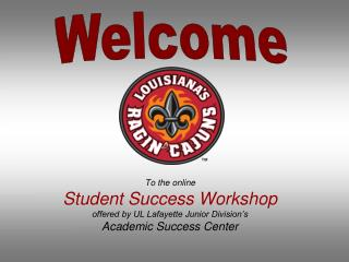 To the online  Student Success Workshop  offered by UL Lafayette Junior Division's