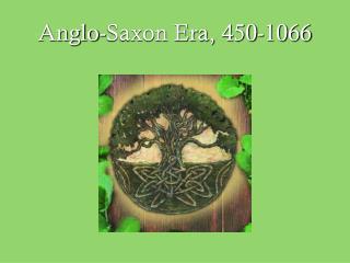 Anglo-Saxon Era, 450-1066