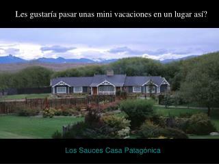 Los Sauces Casa Patagónica