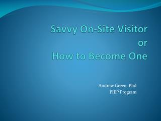Savvy On-Site Visitor or  How to Become One