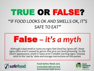 """True  or  False ? """"If  food looks ok and smells ok, it's safe to  eat"""""""