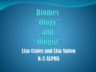 "Biomes "" Ology "" and "" Ologist """