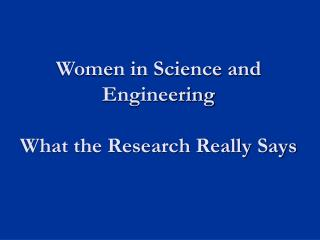 Women in Science and Engineering What the Research Really Says