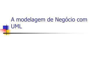 A modelagem de Neg�cio com UML