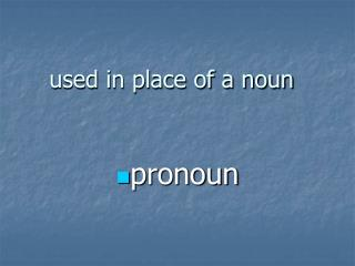 used in place of a noun