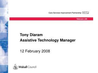 Tony Diaram Assistive Technology Manager 12 February 2008