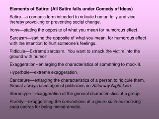 Elements of Satire: (All Satire falls under Comedy of Ideas)