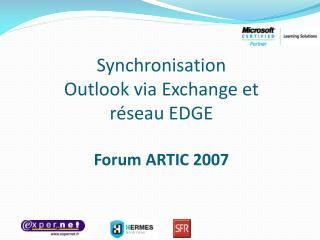 Synchronisation Outlook via Exchange et  réseau EDGE Forum ARTIC 2007