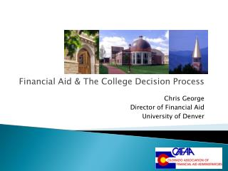 Financial Aid & The College Decision Process Chris George Director of Financial Aid