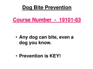 Dog Bite Prevention Course Number  -  19101-63