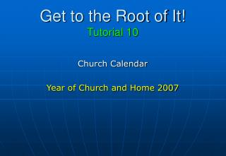 Get to the Root of It! Tutorial 10