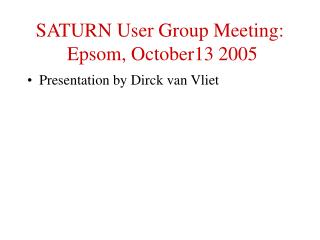 SATURN User Group Meeting:  Epsom, October13 2005