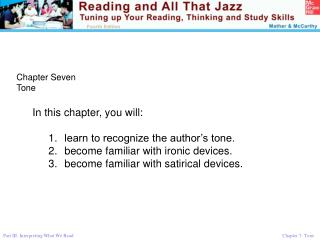 Chapter Seven Tone In this chapter, you will: learn to recognize the author's tone.