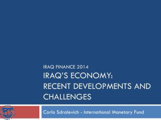 Iraq Finance 2014 Iraq�s economy: recent developments and challenges