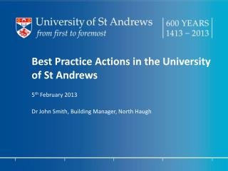 Best Practice Actions in the University of St Andrews 	5 th  February 2013