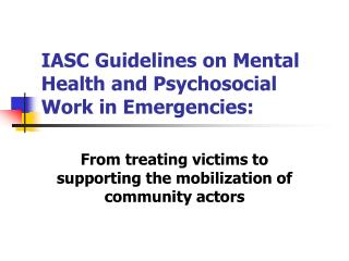 IASC Guidelines on Mental Health and Psychosocial Work in Emergencies: