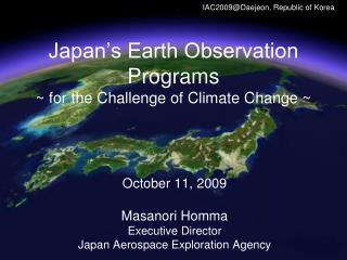 October 11, 2009 Masanori Homma Executive Director Japan Aerospace Exploration Agency