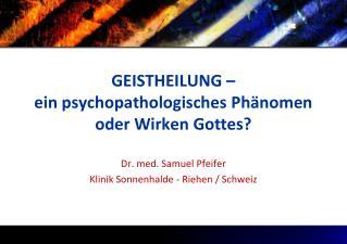 GEISTHEILUNG –  ein psychopathologisches Phänomen oder Wirken Gottes?