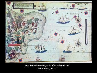 Lopo Homen-Reineis , Map of Brazil from the  Atlas Miller , 1519