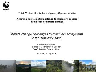 Climate change challenges to mountain ecosystems  in the Tropical Andes Luis Germán Naranjo
