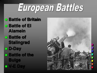 Battle of Britain Battle of El Alamein Battle of Stalingrad D-Day Battle  of the Bulge V-E Day