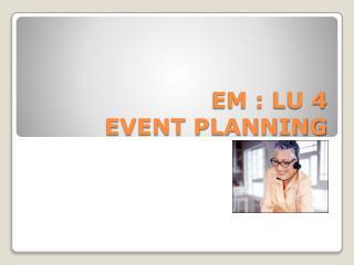 EM : LU 4 EVENT PLANNING