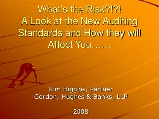 What's the Risk?!?!  A Look at the New Auditing Standards and How they will Affect You……