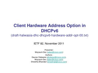 Client Hardware Address Option in  DHCPv6 ( draft-halwasia-dhc-dhcpv6-hardware-addr-opt- 00 . txt)