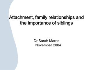 Attachment, family relationships and the importance of siblings