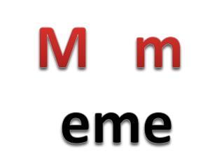 M    m eme