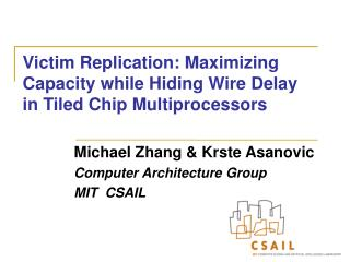Victim Replication: Maximizing Capacity while Hiding Wire Delay in Tiled Chip Multiprocessors
