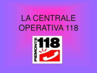 LA CENTRALE OPERATIVA 118