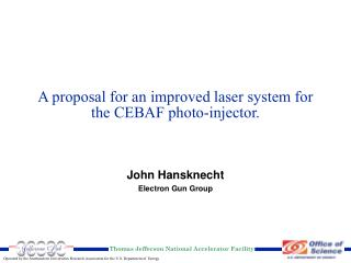 A proposal for an improved laser system for the CEBAF photo-injector.