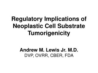 Regulatory Implications of Neoplastic Cell Substrate Tumorigenicity
