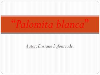 """"""" Palomita blanca """""""