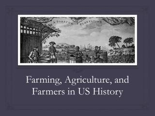 Farming, Agriculture, and Farmers in US  H istory