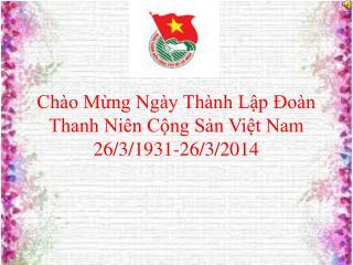 Chào Mừng Ngày Thành Lập Đoàn Thanh Niên Cộng Sản Việt Nam 26/3/1931-26/3/2014
