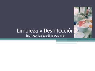 Limpieza  y  Desinfección Ing . Monica Medina Aguirre