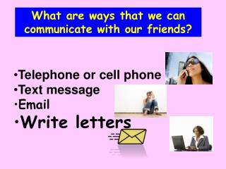 What are ways that we can communicate with our friends?