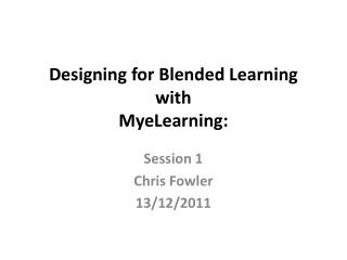 Designing for Blended Learning  with  MyeLearning :