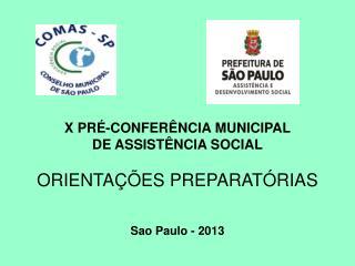 X PRÉ-CONFERÊNCIA MUNICIPAL DE ASSISTÊNCIA SOCIAL ORIENTAÇÕES PREPARATÓRIAS  Sao Paulo - 2013